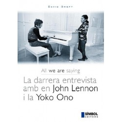 All we are saying. La darrera entrevista amb en John Lennon i la Yoko Ono
